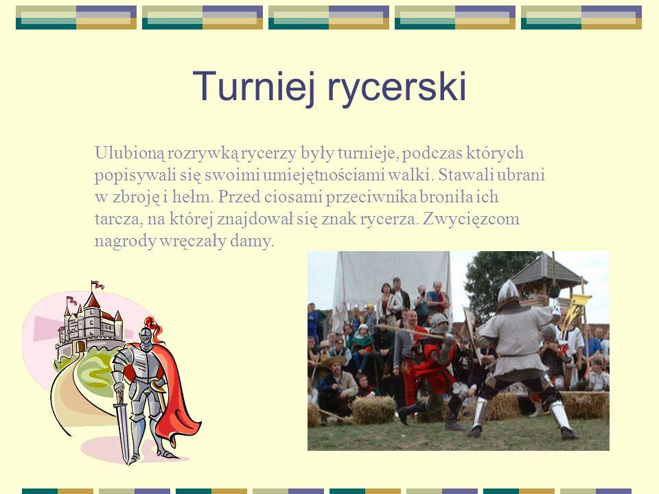 Turniej rycerski Ulubioną rozrywką rycerzy były turnieje, podczas których popisywali się swoimi umiejętnościami walki. Stawali ubrani w zbroję i hełm.