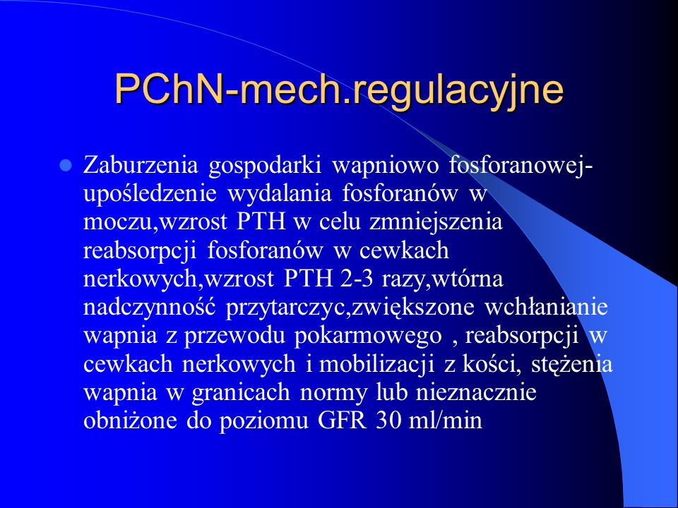 PChN-mech.regulacyjne Zaburzenia gospodarki wapniowo fosforanowej- upośledzenie wydalania fosforanów w moczu,wzrost PTH w celu zmniejszenia reabsorpcj