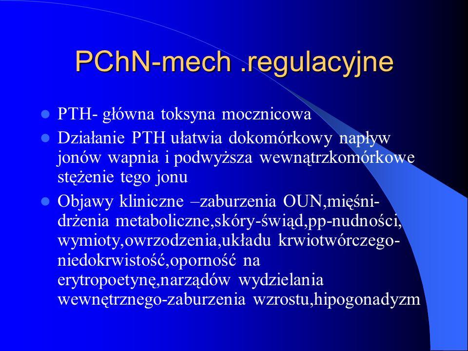 PChN-mech.regulacyjne PTH- główna toksyna mocznicowa Działanie PTH ułatwia dokomórkowy napływ jonów wapnia i podwyższa wewnątrzkomórkowe stężenie tego