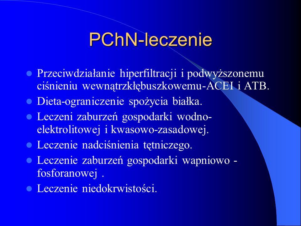 PChN-leczenie Przeciwdziałanie hiperfiltracji i podwyższonemu ciśnieniu wewnątrzkłębuszkowemu-ACEI i ATB. Dieta-ograniczenie spożycia białka. Leczeni