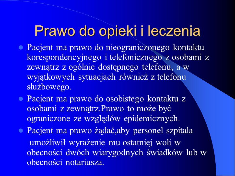 Prawo do opieki i leczenia Pacjent ma prawo do nieograniczonego kontaktu korespondencyjnego i telefonicznego z osobami z zewnątrz z ogólnie dostępnego