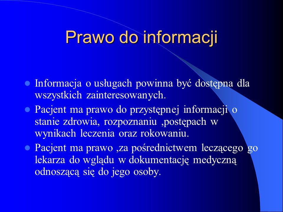 Prawo do informacji Pacjent ma prawo,aby wszystkie informacje dotyczące jego osoby uzyskane w związku z leczeniem,a tym samym fakt udzielania świadczenia i pobytu w szpitalu pozostały w tajemnicy,chyba,że pacjent sam wyrazi zgodę na ujawnienie tajemnicy.