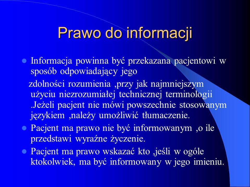 Prawo do informacji Informacja powinna być przekazana pacjentowi w sposób odpowiadający jego zdolności rozumienia,przy jak najmniejszym użyciu niezroz