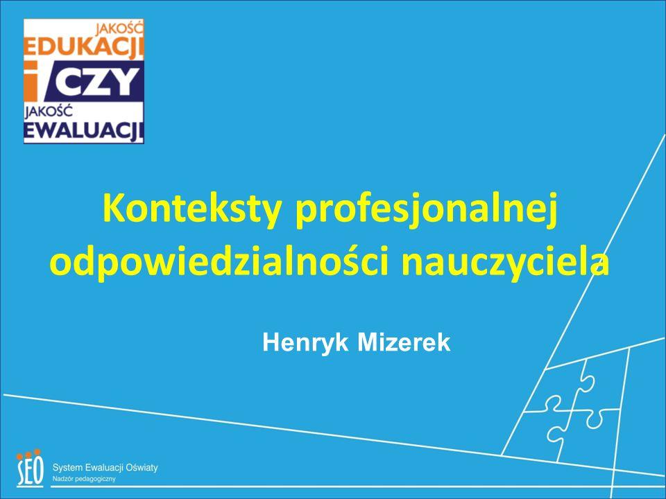Konteksty profesjonalnej odpowiedzialności nauczyciela Henryk Mizerek