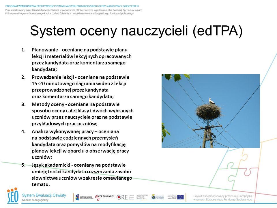 System oceny nauczycieli (edTPA) 1.Planowanie - oceniane na podstawie planu lekcji i materiałów lekcyjnych opracowanych przez kandydata oraz komentarz