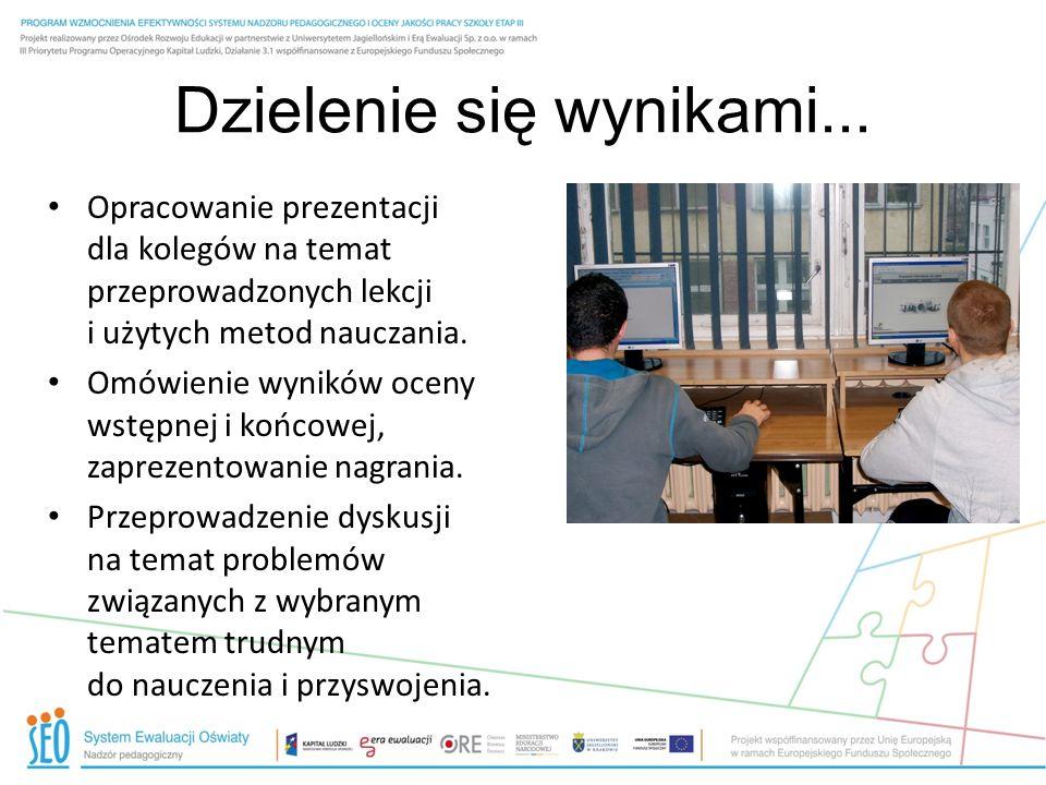 Dzielenie się wynikami... Opracowanie prezentacji dla kolegów na temat przeprowadzonych lekcji i użytych metod nauczania. Omówienie wyników oceny wstę