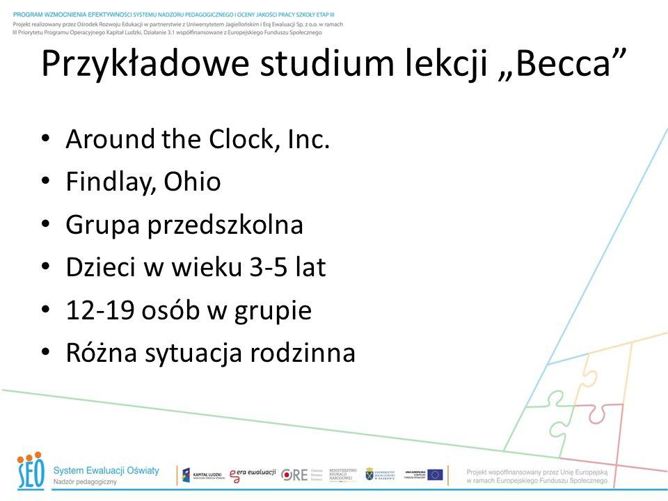 Przykładowe studium lekcji Becca Around the Clock, Inc. Findlay, Ohio Grupa przedszkolna Dzieci w wieku 3-5 lat 12-19 osób w grupie Różna sytuacja rod