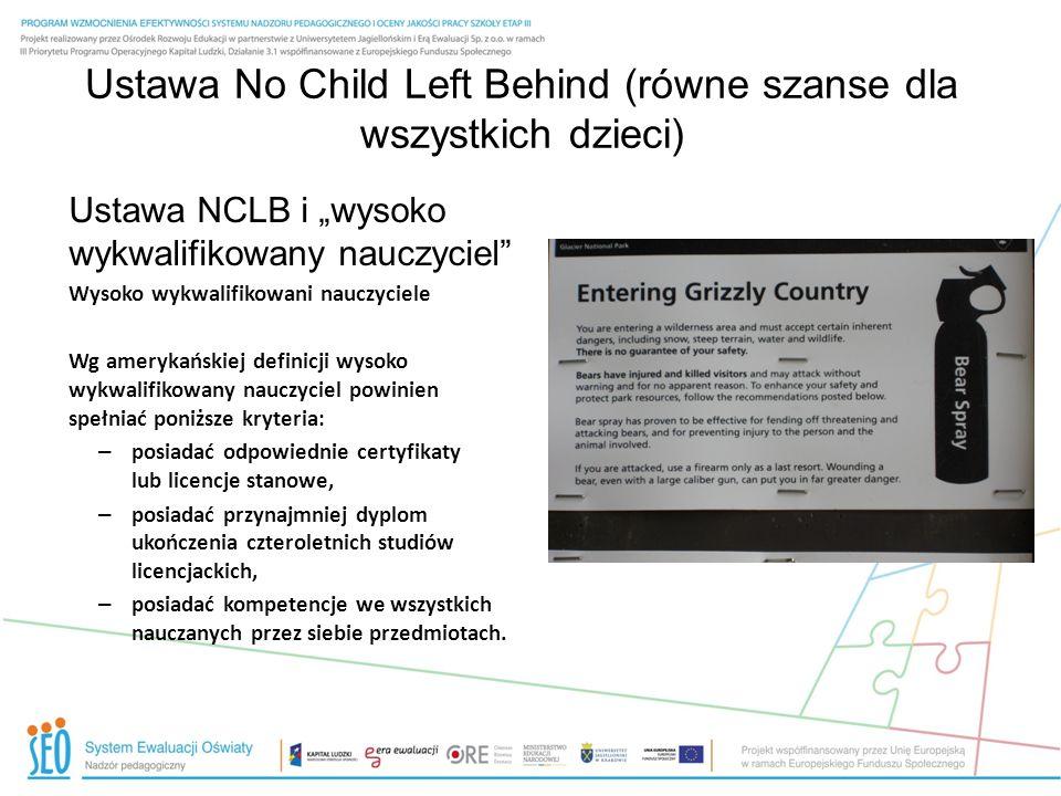 Ustawa No Child Left Behind (równe szanse dla wszystkich dzieci) Ustawa NCLB i wysoko wykwalifikowany nauczyciel Wysoko wykwalifikowani nauczyciele Wg