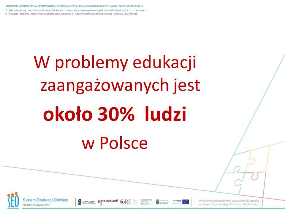 W problemy edukacji zaangażowanych jest około 30% ludzi w Polsce