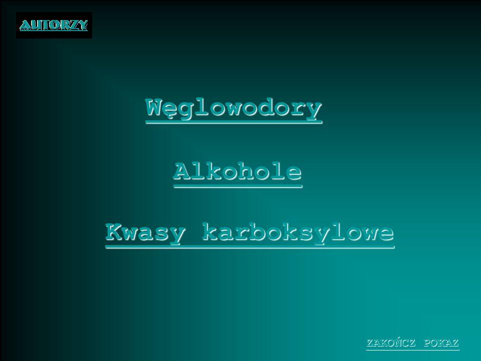 Węglowodory Alkohole Kwasy karboksylowe Kwasy karboksylowe ZAKOŃCZ POKAZ ZAKOŃCZ POKAZ
