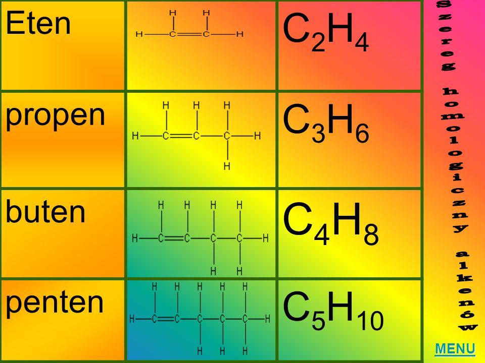 Eten C2H4C2H4 propen C3H6C3H6 buten C4H8C4H8 penten C 5 H 10 MENU