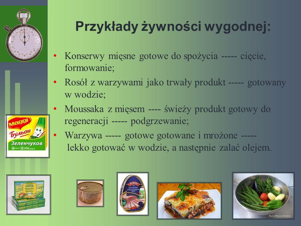 Przykłady żywności wygodnej: Konserwy mięsne gotowe do spożycia ----- cięcie, formowanie; Rosół z warzywami jako trwały produkt ----- gotowany w wodzi