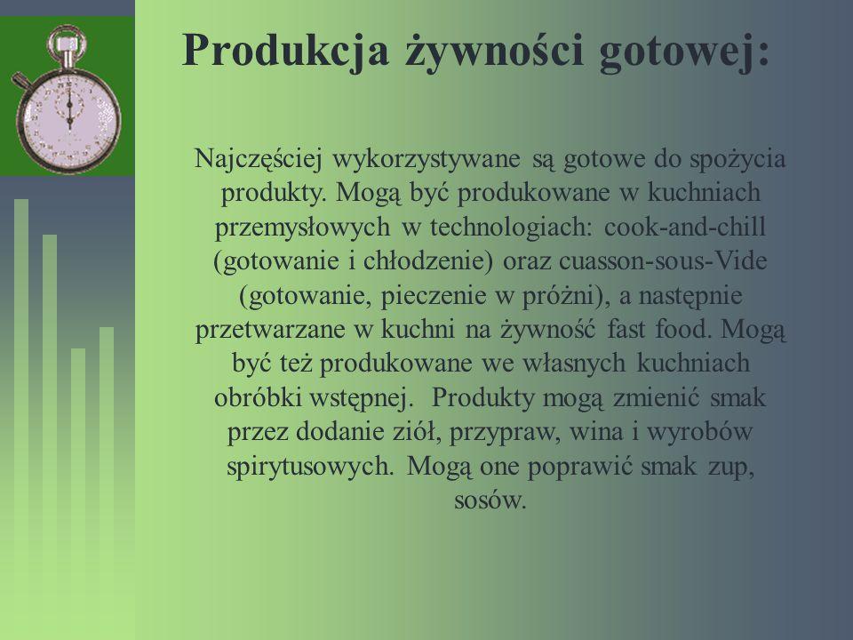 Produkcja żywności gotowej: Najczęściej wykorzystywane są gotowe do spożycia produkty. Mogą być produkowane w kuchniach przemysłowych w technologiach: