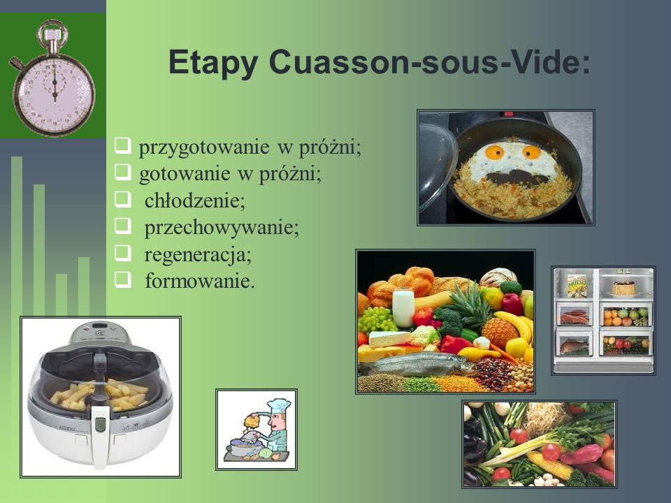 Etapy Cuasson-sous-Vide: przygotowanie w próżni; gotowanie w próżni; chłodzenie; przechowywanie; regeneracja; formowanie.