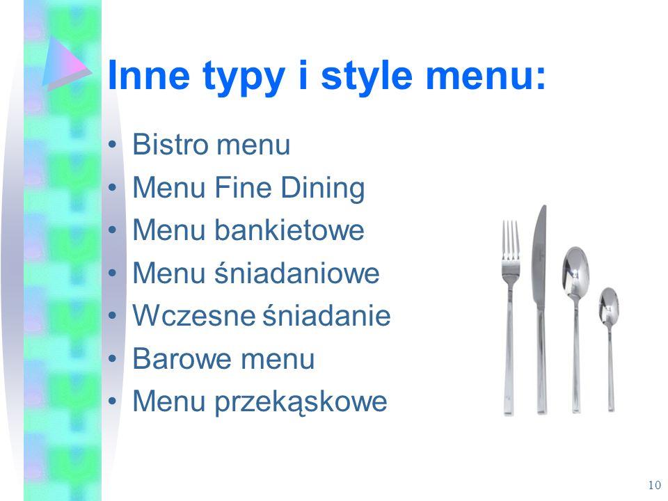 Inne typy i style menu: Bistro menu Menu Fine Dining Menu bankietowe Menu śniadaniowe Wczesne śniadanie Barowe menu Menu przekąskowe 10