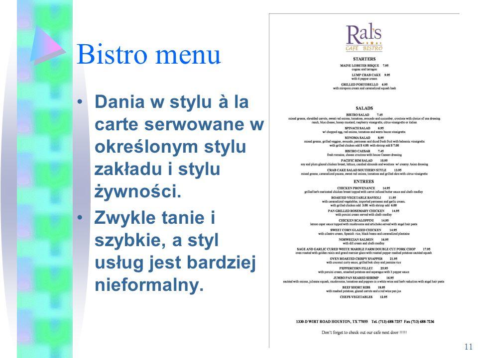 Bistro menu Dania w stylu à la carte serwowane w określonym stylu zakładu i stylu żywności. Zwykle tanie i szybkie, a styl usług jest bardziej nieform