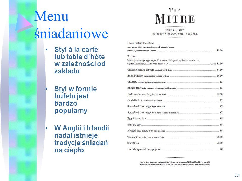 Menu śniadaniowe Styl à la carte lub table dhôte w zależności od zakładu Styl w formie bufetu jest bardzo popularny W Anglii i Irlandii nadal istnieje