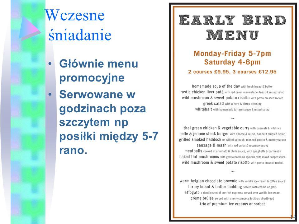 Wczesne śniadanie Głównie menu promocyjne Serwowane w godzinach poza szczytem np posiłki między 5-7 rano. 14