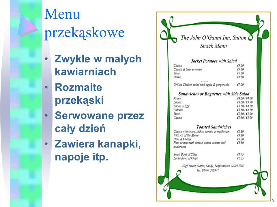 Menu przekąskowe Zwykle w małych kawiarniach Rozmaite przekąski Serwowane przez cały dzień Zawiera kanapki, napoje itp. 16