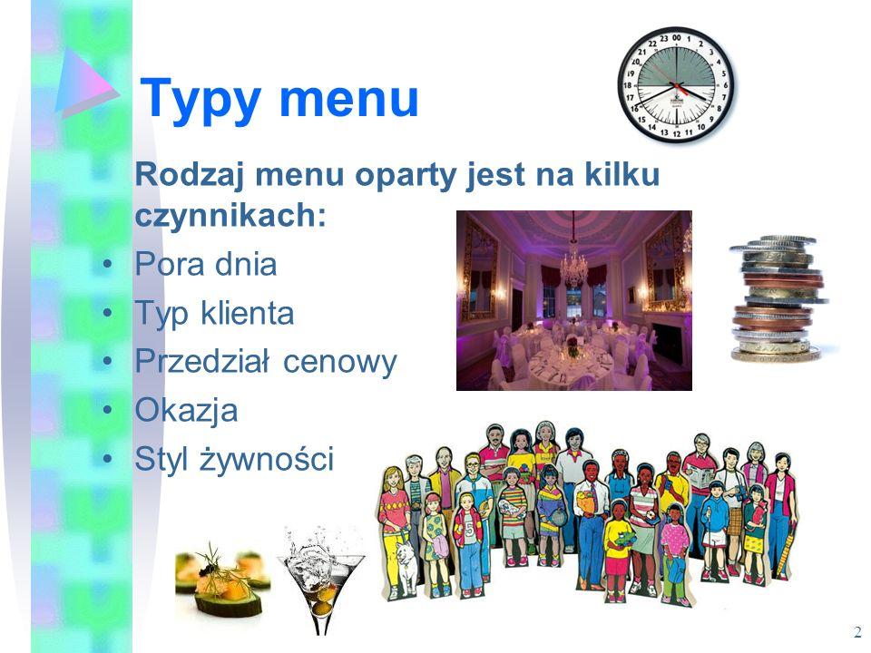 Typy menu Rodzaj menu oparty jest na kilku czynnikach: Pora dnia Typ klienta Przedział cenowy Okazja Styl żywności 2