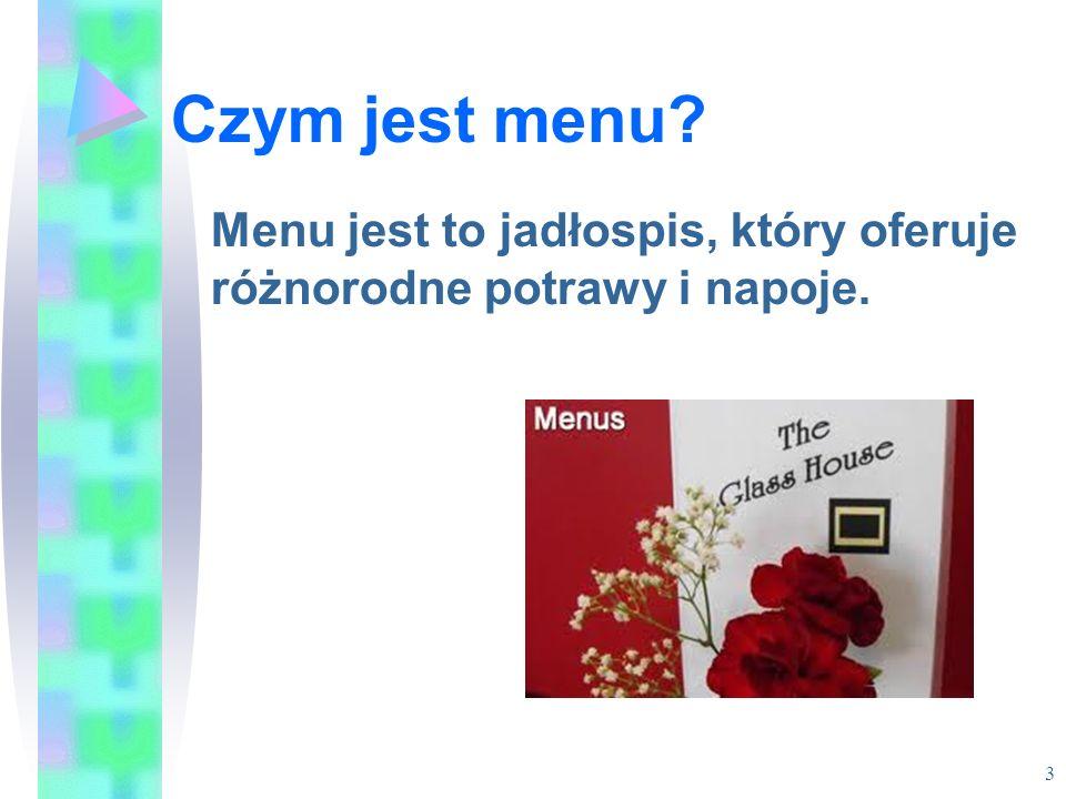 Czym jest menu? Menu jest to jadłospis, który oferuje różnorodne potrawy i napoje. 3