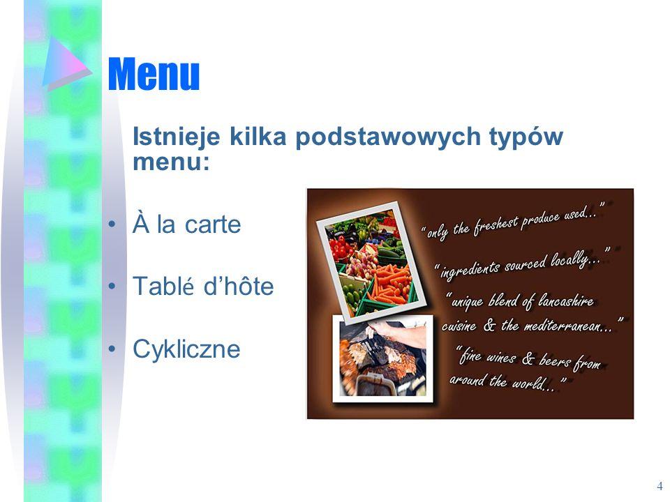 Menu Istnieje kilka podstawowych typów menu: À la carte Tabl é dhôte Cykliczne 4