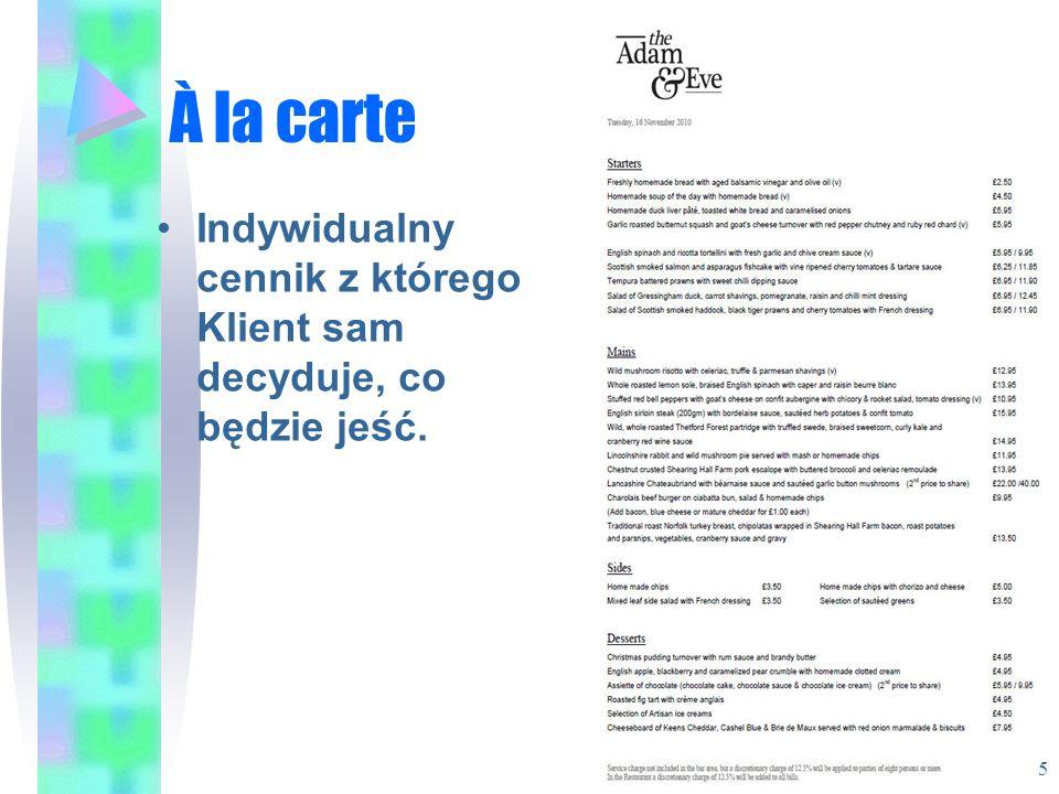 À la carte Indywidualny cennik z którego Klient sam decyduje, co będzie jeść. 5