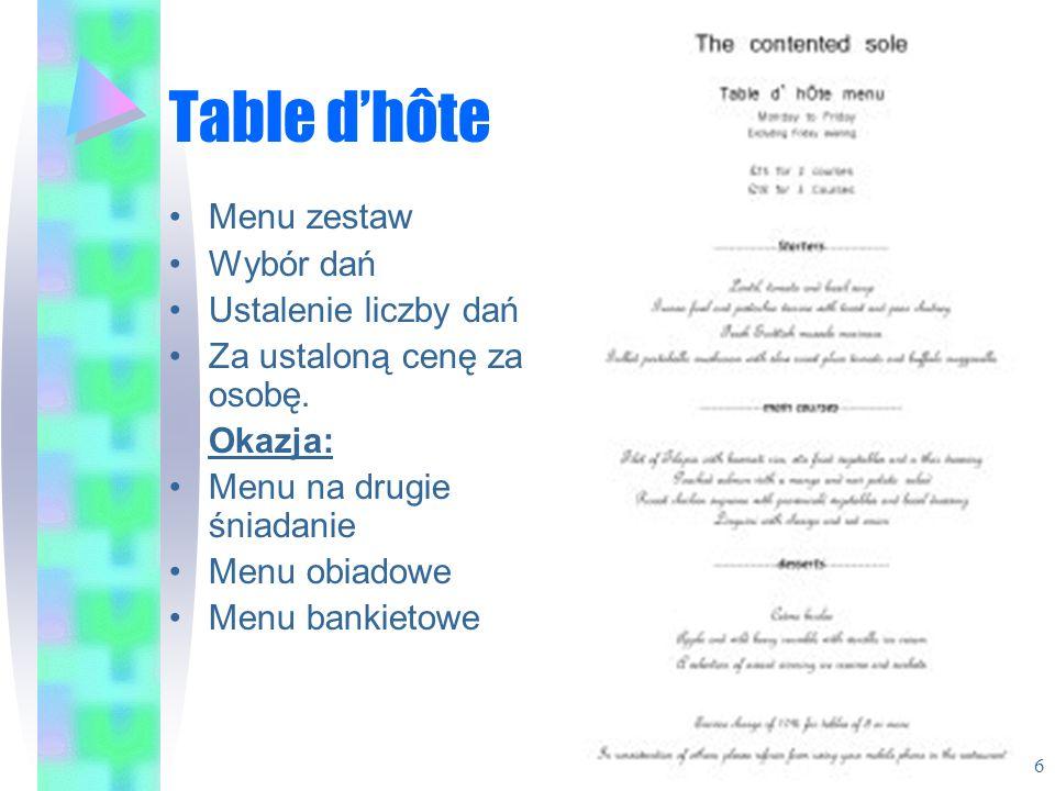 Table dhôte Menu zestaw Wybór dań Ustalenie liczby dań Za ustaloną cenę za osobę. Okazja: Menu na drugie śniadanie Menu obiadowe Menu bankietowe 6
