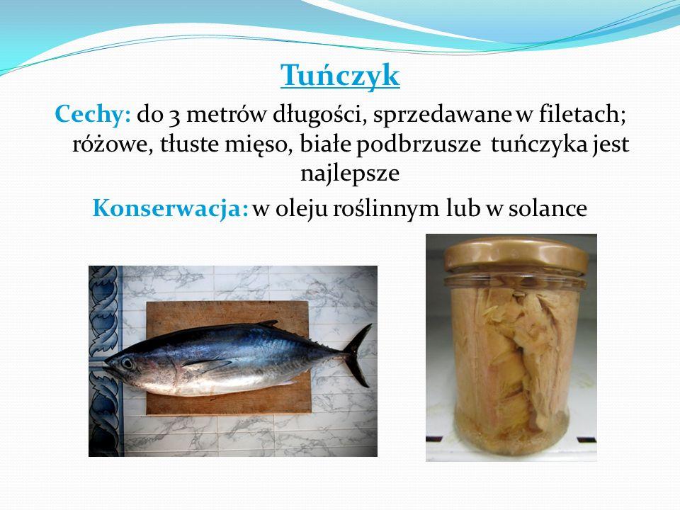 Tuńczyk Cechy: do 3 metrów długości, sprzedawane w filetach; różowe, tłuste mięso, białe podbrzusze tuńczyka jest najlepsze Konserwacja: w oleju rośli