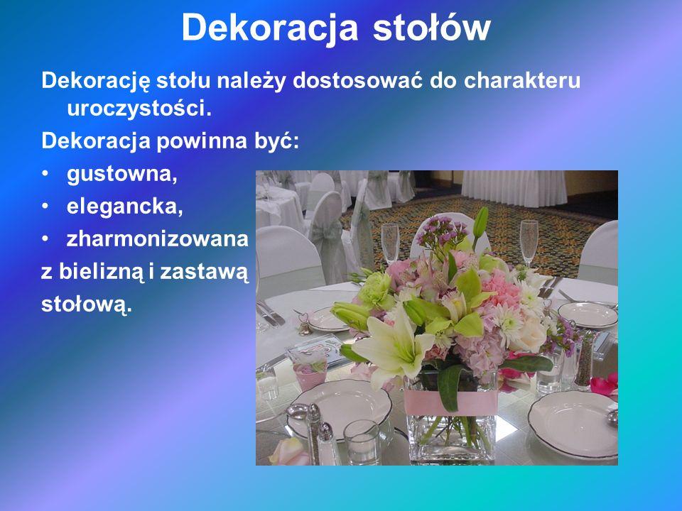 Dekoracja stołów Dekorację stołu należy dostosować do charakteru uroczystości.