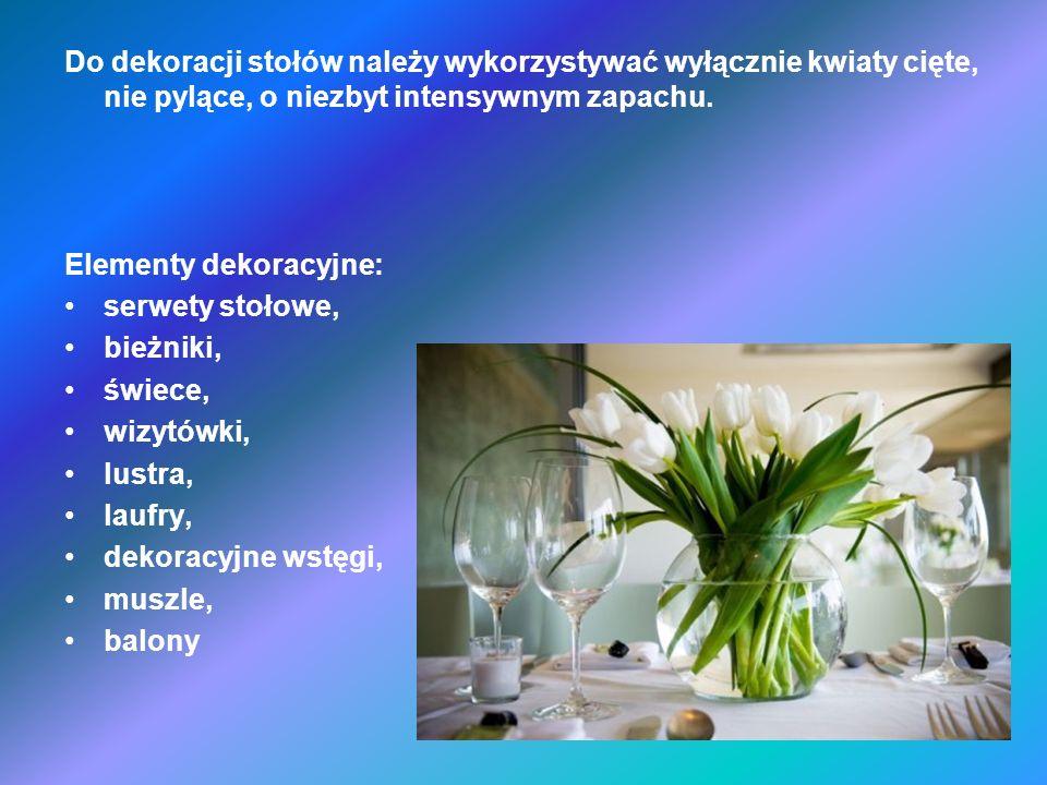 Do dekoracji stołów należy wykorzystywać wyłącznie kwiaty cięte, nie pylące, o niezbyt intensywnym zapachu.