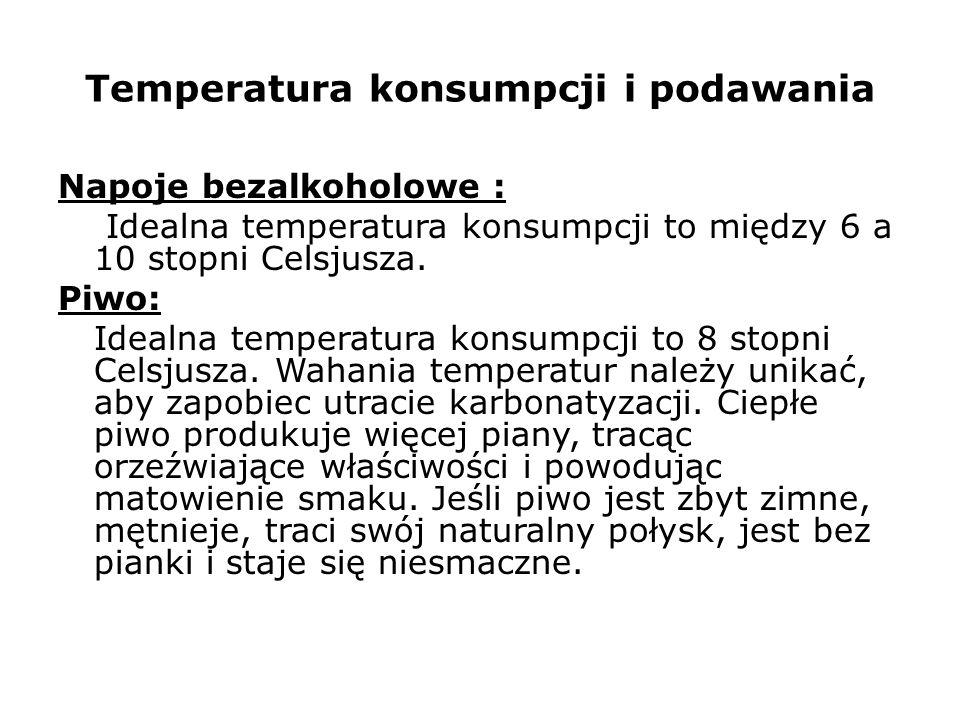 Temperatura konsumpcji i podawania Napoje bezalkoholowe : Idealna temperatura konsumpcji to między 6 a 10 stopni Celsjusza. Piwo: Idealna temperatura