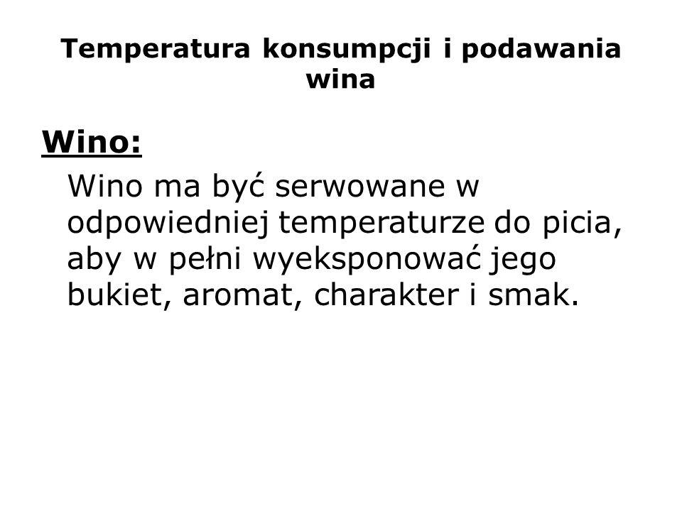 Temperatura konsumpcji i podawania wina Wino: Wino ma być serwowane w odpowiedniej temperaturze do picia, aby w pełni wyeksponować jego bukiet, aromat
