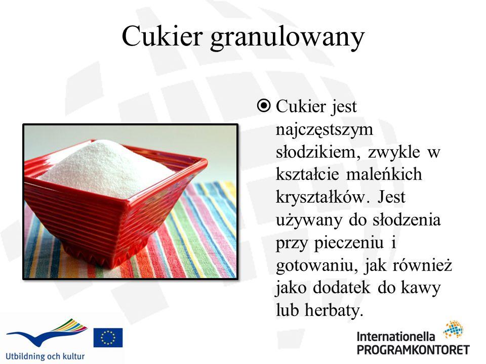 Cukier granulowany Cukier jest najczęstszym słodzikiem, zwykle w kształcie maleńkich kryształków. Jest używany do słodzenia przy pieczeniu i gotowaniu