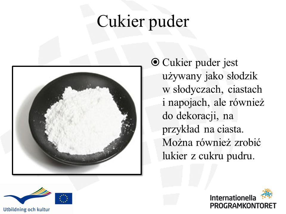 Cukier puder Cukier puder jest używany jako słodzik w słodyczach, ciastach i napojach, ale również do dekoracji, na przykład na ciasta. Można również