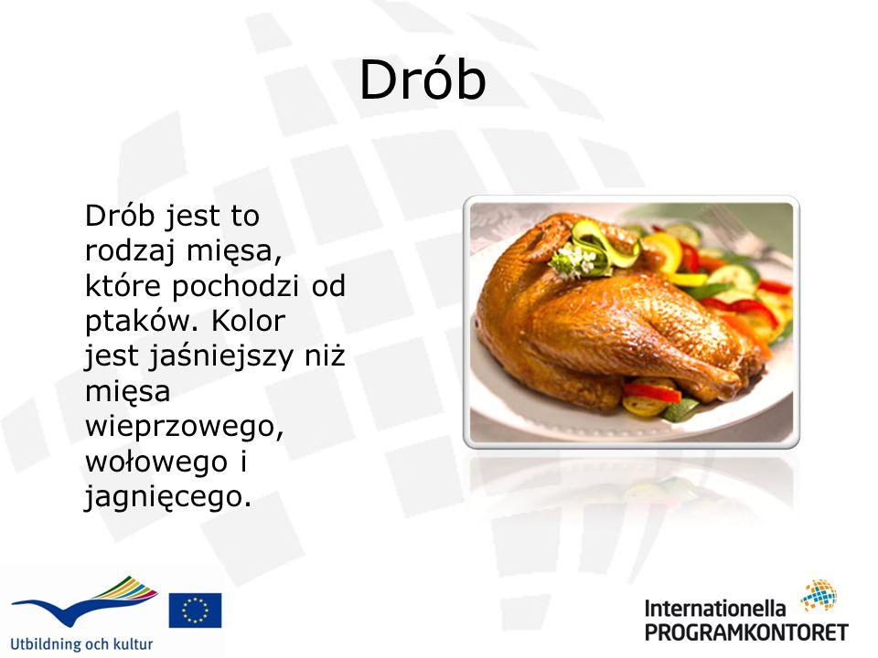 Drób Drób jest to rodzaj mięsa, które pochodzi od ptaków. Kolor jest jaśniejszy niż mięsa wieprzowego, wołowego i jagnięcego.