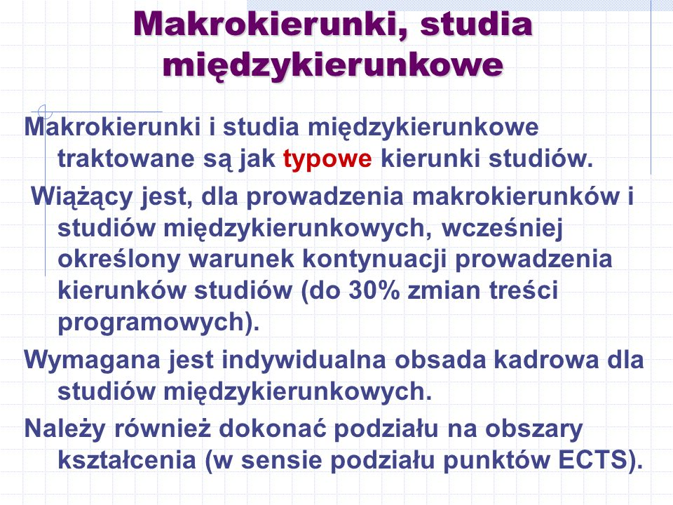 Makrokierunki, studia międzykierunkowe Makrokierunki i studia międzykierunkowe traktowane są jak typowe kierunki studiów.
