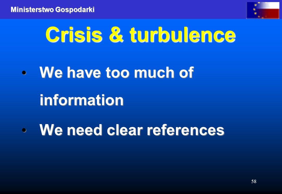 Ministerstwo Gospodarki 58 Crisis & turbulence We have too much of information We have too much of information We need clear references We need clear references