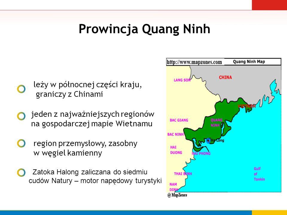 Prowincja Quang Ninh leży w północnej części kraju, graniczy z Chinami jeden z najważniejszych regionów na gospodarczej mapie Wietnamu region przemysłowy, zasobny w węgiel kamienny Zatoka Halong zaliczana do siedmiu cudów Natury – motor napędowy turystyki