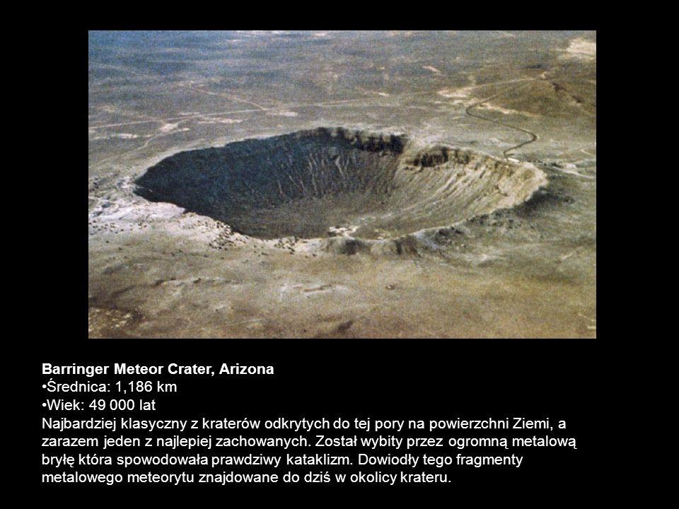 Barringer Meteor Crater, Arizona Średnica: 1,186 km Wiek: 49 000 lat Najbardziej klasyczny z kraterów odkrytych do tej pory na powierzchni Ziemi, a za