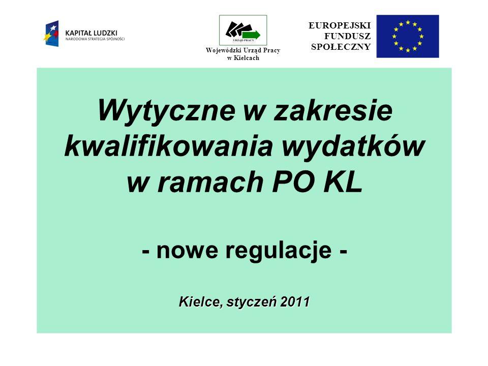 Kielce, styczeń 2011 Wytyczne w zakresie kwalifikowania wydatków w ramach PO KL - nowe regulacje - Kielce, styczeń 2011 EUROPEJSKI FUNDUSZ SPOŁECZNY Wojewódzki Urząd Pracy w Kielcach