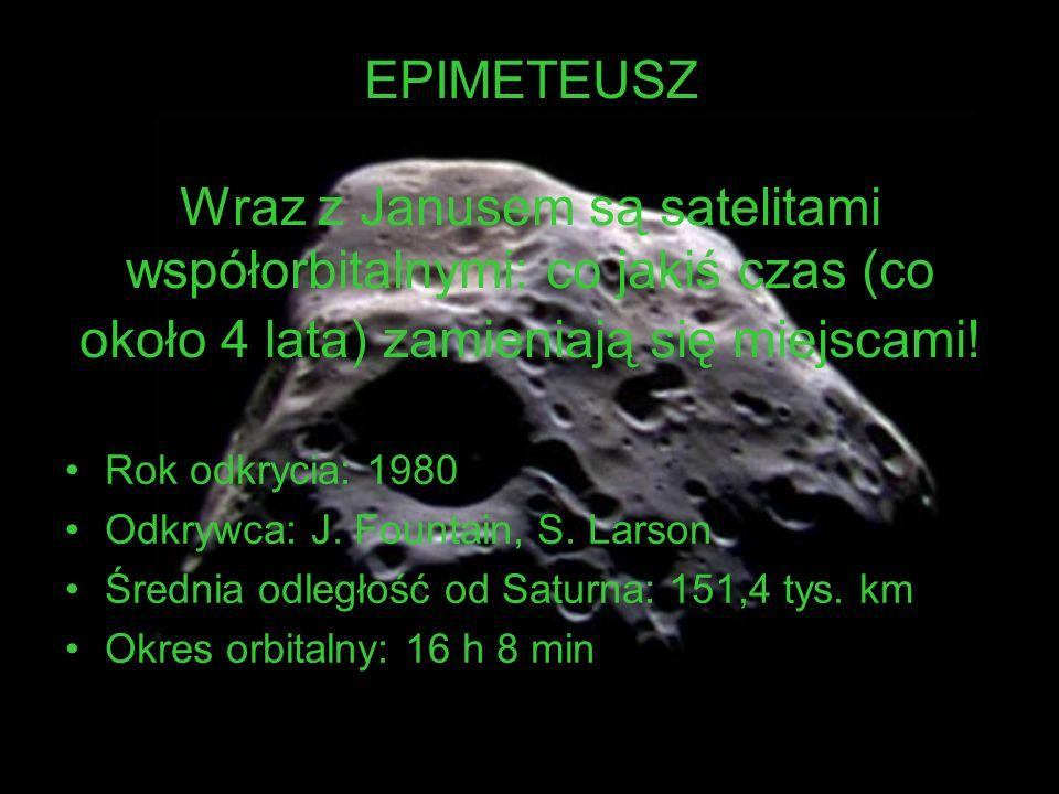 EPIMETEUSZ Wraz z Janusem są satelitami współorbitalnymi: co jakiś czas (co około 4 lata) zamieniają się miejscami! Rok odkrycia: 1980 Odkrywca: J. Fo