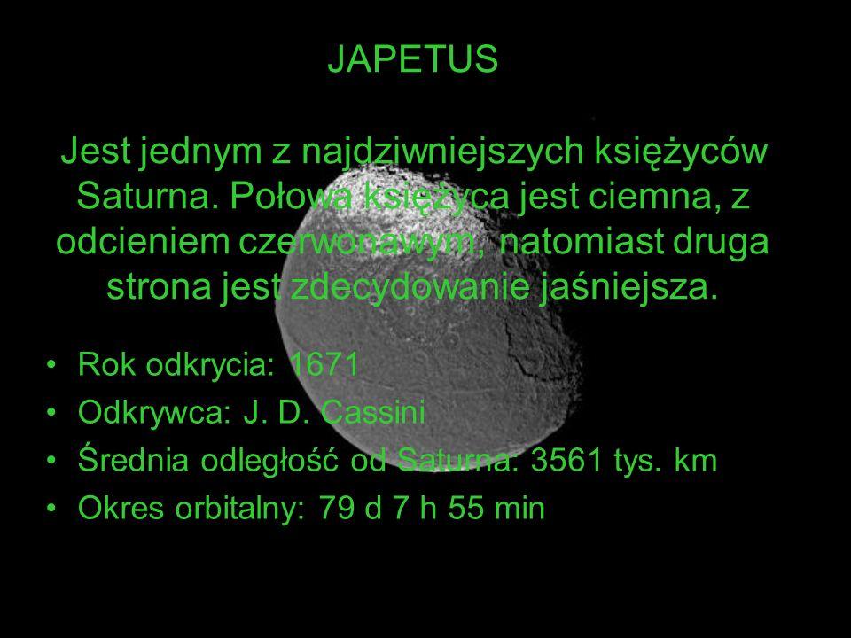 JAPETUS Jest jednym z najdziwniejszych księżyców Saturna. Połowa księżyca jest ciemna, z odcieniem czerwonawym, natomiast druga strona jest zdecydowan