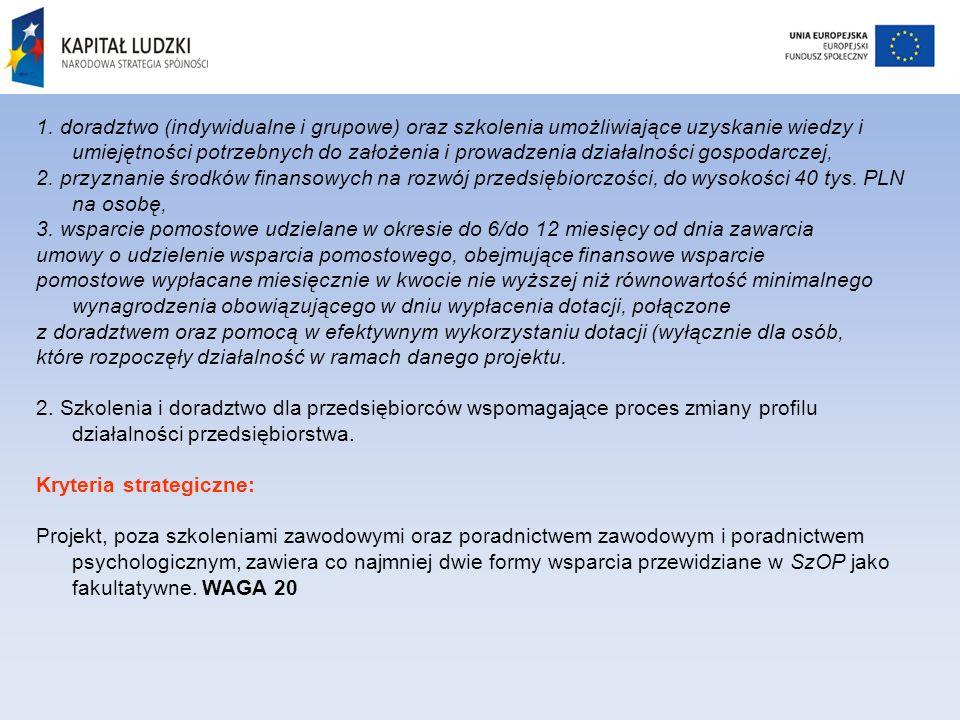 1. doradztwo (indywidualne i grupowe) oraz szkolenia umożliwiające uzyskanie wiedzy i umiejętności potrzebnych do założenia i prowadzenia działalności