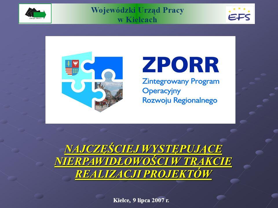 Wojewódzki Urząd Pracy w Kielcach NAJCZĘŚCIEJ WYSTĘPUJĄCE NIERPAWIDŁOWOŚCI W TRAKCIE REALIZACJI PROJEKTÓW Kielce, 9 lipca 2007 r.