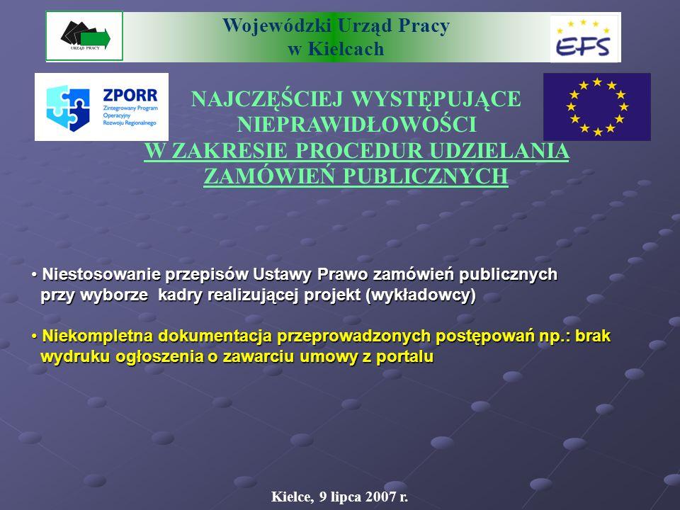 Wojewódzki Urząd Pracy w Kielcach NAJCZĘŚCIEJ WYSTĘPUJĄCE NIEPRAWIDŁOWOŚCI W ZAKRESIE PROCEDUR UDZIELANIA ZAMÓWIEŃ PUBLICZNYCH Kielce, 9 lipca 2007 r.