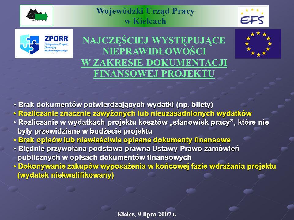 Wojewódzki Urząd Pracy w Kielcach NAJCZĘŚCIEJ WYSTĘPUJĄCE NIEPRAWIDŁOWOŚCI W ZAKRESIE DOKUMENTACJI FINANSOWEJ PROJEKTU Kielce, 9 lipca 2007 r.