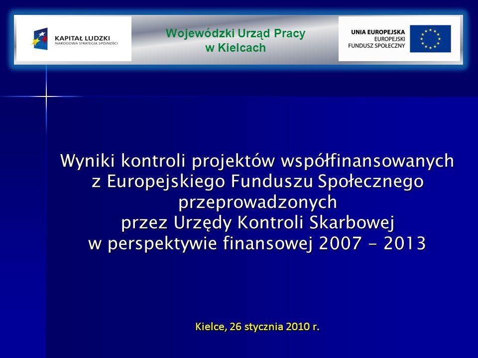Wyniki kontroli projektów współfinansowanych z Europejskiego Funduszu Społecznego przeprowadzonych przez Urzędy Kontroli Skarbowej w perspektywie finansowej 2007 - 2013 Kielce, 26 stycznia 2010 r.