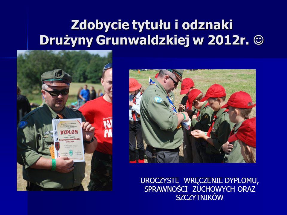 Zdobycie tytułu i odznaki Drużyny Grunwaldzkiej w 2012r. Zdobycie tytułu i odznaki Drużyny Grunwaldzkiej w 2012r. UROCZYSTE WRĘCZENIE DYPLOMU, SPRAWNO