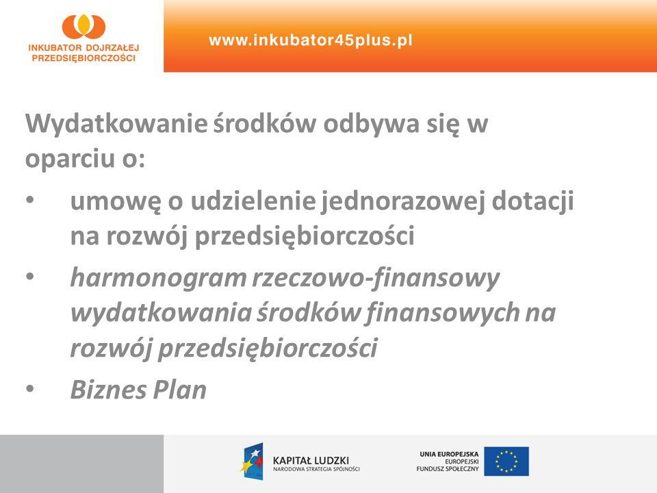 Wydatkowanie środków odbywa się w oparciu o: umowę o udzielenie jednorazowej dotacji na rozwój przedsiębiorczości harmonogram rzeczowo-finansowy wydat